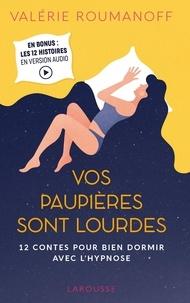 Valérie Roumanoff - Vos paupières sont lourdes - 12 contes pour bien dormir avec l'hypnose.