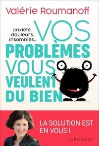 Vos problèmes vous veulent du bien- Anxiété, douleurs, insomnies... - Valérie Roumanoff |