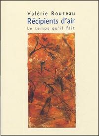 Valérie Rouzeau - Récipients d'air.
