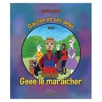 Valérie Saad - Gaston et ses amis Tome 1 - Geee le maraîcher.