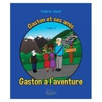 Valérie Saad - Gaston et ses amis Tome 3 - Gaston à l'aventure.