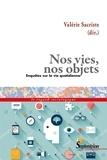 Valérie Sacriste - Nos vies, nos objets - Enquêtes sur la vie quotidienne.