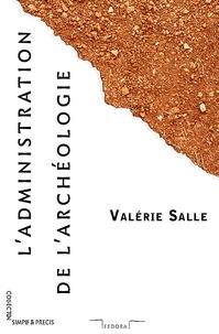 Valérie Salle - L'administration de l'archéologie.
