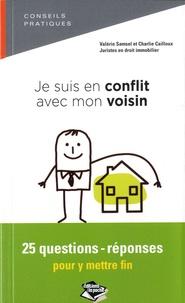 Valérie Samsel et Charlie Cailloux - Je suis en conflit avec mon voisin - 25 questions-réponses pour y mettre fin.