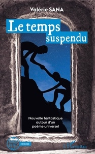 Valérie Sana - Le temps suspendu - Nouvelle fantastique autour d'un poème universel.