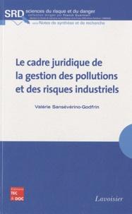 Valérie Sansévérino-Godfrin - Le cadre juridique de la gestion des pollutions et des risques industriels.