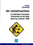 Valérie Schafer - En construction - La fabrique française d'Internet et du Web dans les années 1990.