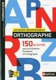 Valérie Serj - Les bases indispensables orthographe - 150 activités pour se (re)mettre facilement à l'orthographe.