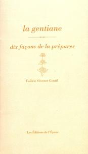 Valérie Sévenet Gentil - La gentiane - Dix façons de la préparer.