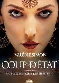Valérie Simon - Coup d'état Tome 1 : La reine des esprits.