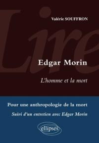 Valérie Souffron - Lire Edgar Morin, L'homme et la mort - Pour une anthropologie de la mort suivi d'un entretien avec Edgar Morin.