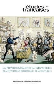 Valérie Stiénon et Erika Wicky - Etudes françaises  : Études françaises. Vol. 49 No. 3,  2013 - La physiognomonie au xix        e siècle: transpositions esthétiques et médiatiques.