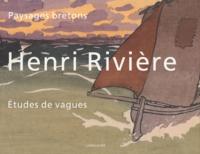 Valérie Sueur-Hermel - Henri Rivière - Paysages bretons, études de vagues.