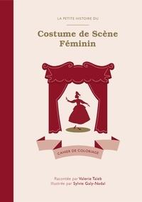 Valérie Taïeb et Sylvie Galy-nadal - La Petite Histoire du Costume de Scène Féminin - Cahier de coloriage.