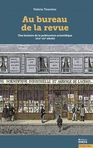 Valérie Tesnière - Au bureau de la revue - Une histoire de la publication scientifique (XIXe-XXe siècle).