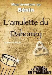 Valérie Thiébaut et Bruno Crepin - L'amulette du Dahomey - Mon aventure au Bénin.