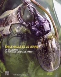Valérie Thomas et Françoise Sylvestre - Emile Gallé et le verre - La collection du musée de l'école de Nancy.