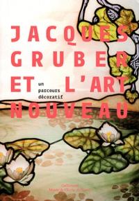 Jacques Gruber et l'Art nouveau- Un parcours décoratif - Valérie Thomas |