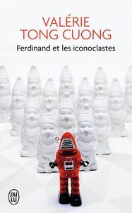 Valérie Tong Cuong - Ferdinand et les iconoclastes.