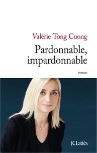 Valérie Tong Cuong - Pardonnable, impardonnable.
