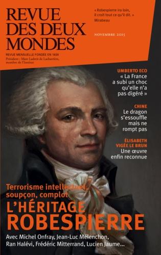 Revue des deux Mondes Novembre 2015 L'héritage Robespierre. Haine sociale, complotisme, terrorisme intellectuel