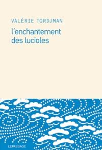 Valérie Tordjman - L'enchantement des lucioles.