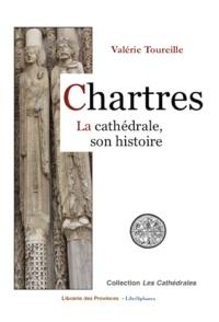 Valérie Toureille - Chartres, la cathédrale, son histoire.