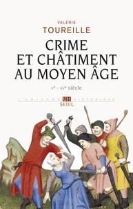 Valérie Toureille - Crime et chatiment au Moyen Age - Ve - XVe siècle.