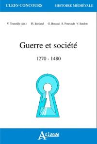 Valérie Toureille et Florence Berland - Guerre et société - 1270-1480.