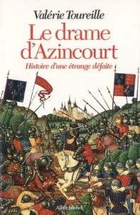 Valérie Toureille - Le drame d'Azincourt - Histoire d'une étrange défaite.