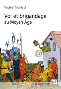 Valérie Toureille - Vol et brigandage au Moyen Age.