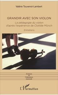 Valérie Touvenot-Lambert - Grandir avec son violon - La pédagogie du violon d'après l'expérience de Clotilde Münch.
