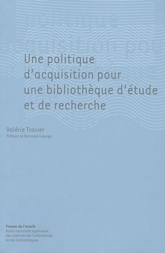 Valérie Travier et Bertrand Calenge - Une politique d'acquisition pour une bibliothèque d'étude et de recherche.