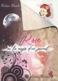 Valérie Ursule - Rose ou la magie d'un journal.