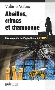 Valérie Valeix - Abeilles, crimes et champagne !.