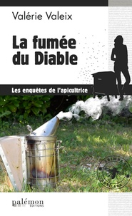 Valérie Valeix - Crimes et Abeilles Tome 2 : La fumée du diable.