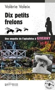 Valérie Valeix - Dix petits frelons - Une enquête de l'apicultrice à Giverny.