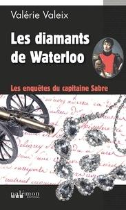 Valérie Valeix - Les enquêtes du capitaine Sabre Tome 1 : Les diamants de Waterloo.