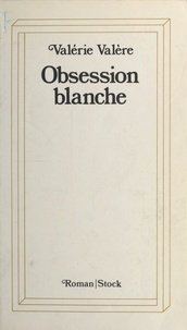 Valérie Valère - Obsession blanche.