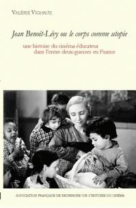 Valérie Vignaux - Jean Benoit Lévy ou le corps comme utopie - Une histoire du cinéma éducateur dans l'entre-deux-guerres en France, avec un DVD. 1 DVD