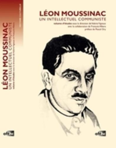 Valérie Vignaux - Léon Moussinac, un intellectuel communiste.