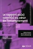 Valérie Vincent et Marie-France Carnus - Le rapport au(x) savoir(s) au coeur de l'enseignement - Enjeux, richesse et pluralité.