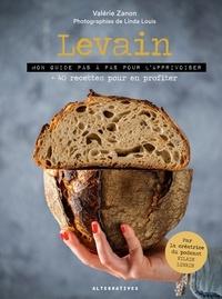 Valérie Zanon - Levain - Mon guide pas à pas pour l'apprivoiser + 40 recettes pour en profiter.