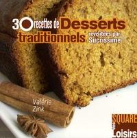 Valérie Zink - 30 Recettes de Desserts traditionnels revisitées par Sucrissime.