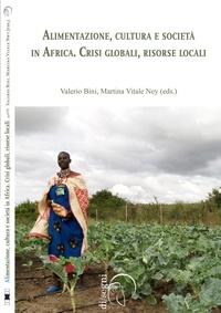 Téléchargez des livres gratuits Alimentazione, cultura e società in Africa. Crisi globali, risorse locali par Valerio Bini, Martina VitaleNey 9788855260329 in French