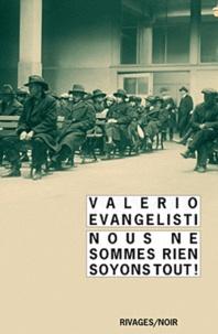 Valerio Evangelisti - Nous ne sommes rien soyons tout !.