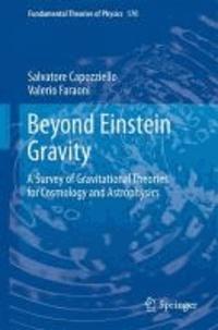 Valerio Faraoni et Salvatore Capozziello - Beyond Einstein Gravity - A Survey of Gravitational Theories for Cosmology and Astrophysics.