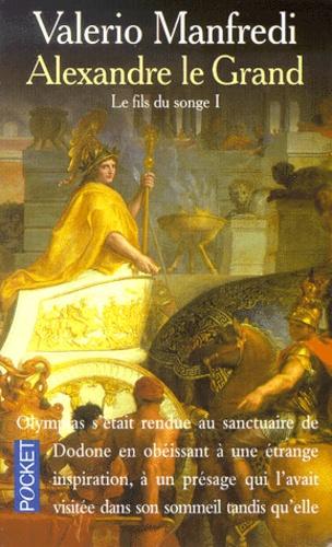 Valerio Manfredi - Alexandre le Grand Tome 1 : Le fils du songe.
