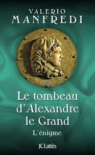 Valerio Manfredi - Le tombeau d'Alexandre le Grand - L'énigme.