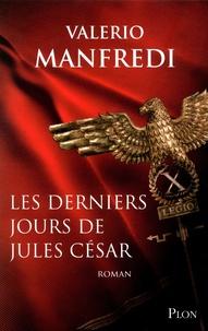 Valerio Manfredi - Les derniers jours de Jules César.